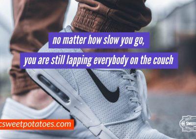 No matter how slow …